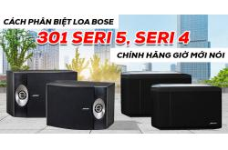 Cách phân biệt Loa Bose 301 Seri 5, Seri 4 chính hãng giờ mới nói