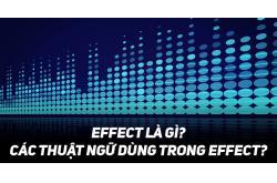 Effect là gì? Các thuật ngữ dùng trong Effect?