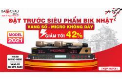 Đặt hàng trước Siêu phẩm vang số BIK, micro không dây BIK giảm tới 42%