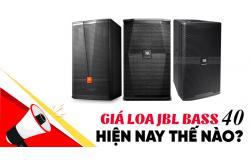 Giá Loa JBL bass 40 hiện như thế nào?