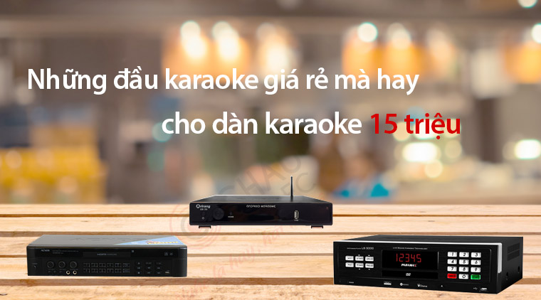 u karaoke cho dàn 15 triệu